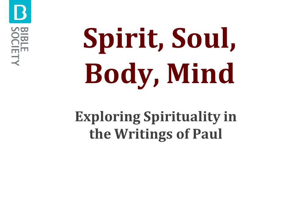 Spirit, Soul, Body, Mind Exploring Spirituality in the Writings of Paul