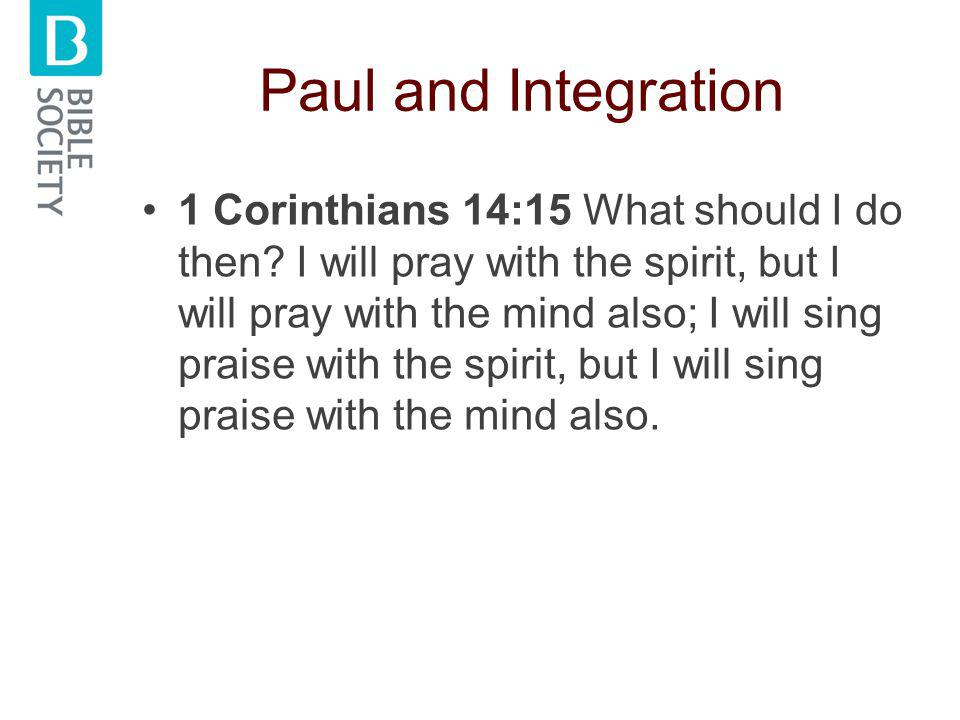 Paul and Integration 1 Corinthians 14:15 What should I do then.