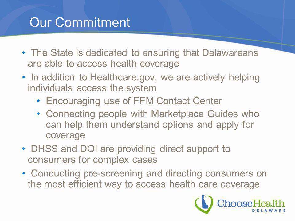 Our Commitment The State is dedicated to ensuring that Delawareans are able to access health coverage In addition to Healthcare.gov, we are actively h