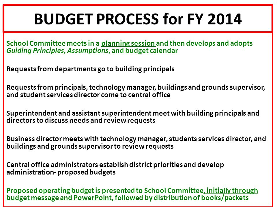 BUDGET PROCESS for FY 2014 School Committee meets in a planning session and then develops and adopts Guiding Principles, Assumptions, and budget calen