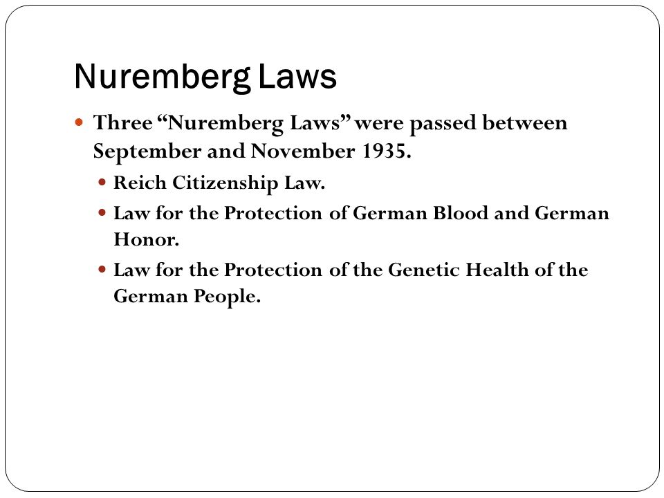 """Nuremberg Laws Three """"Nuremberg Laws"""" were passed between September and November 1935. Reich Citizenship Law. Law for the Protection of German Blood a"""