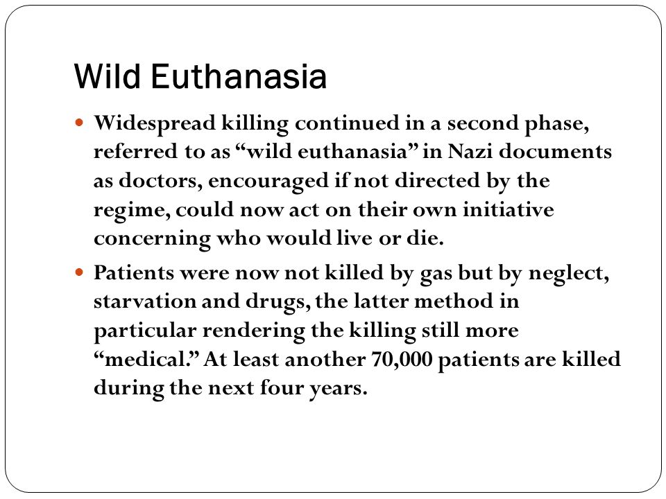 """Wild Euthanasia Widespread killing continued in a second phase, referred to as """"wild euthanasia"""" in Nazi documents as doctors, encouraged if not direc"""