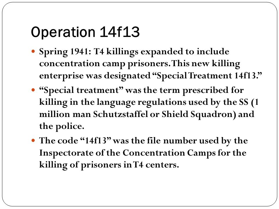 """Operation 14f13 Spring 1941: T4 killings expanded to include concentration camp prisoners. This new killing enterprise was designated """"Special Treatme"""