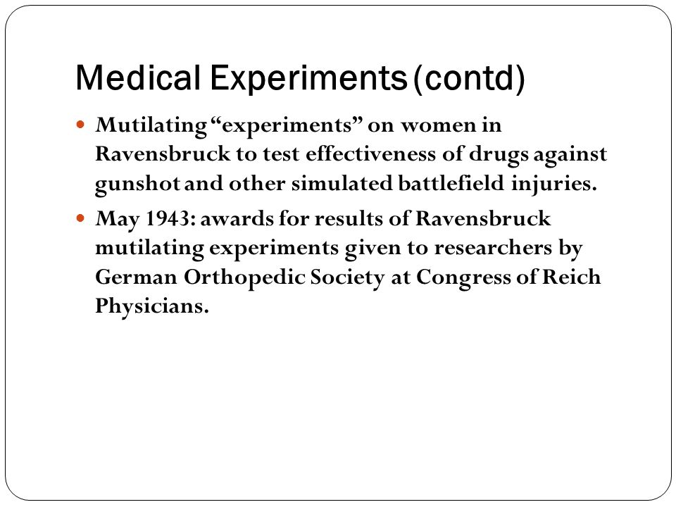 """Medical Experiments(contd) Mutilating """"experiments"""" on women in Ravensbruck to test effectiveness of drugs against gunshot and other simulated battlef"""