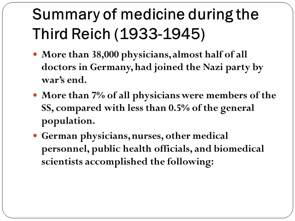 Summary of medicine during the Third Reich (1933-1945) More than 38,000 physicians, almost half of all doctors in Germany, had joined the Nazi party b
