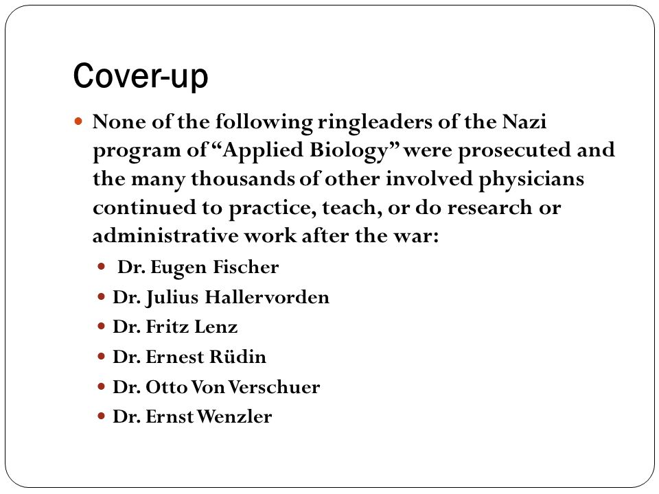 """Cover-up None of the following ringleaders of the Nazi program of """"Applied Biology"""" were prosecuted and the many thousands of other involved physician"""