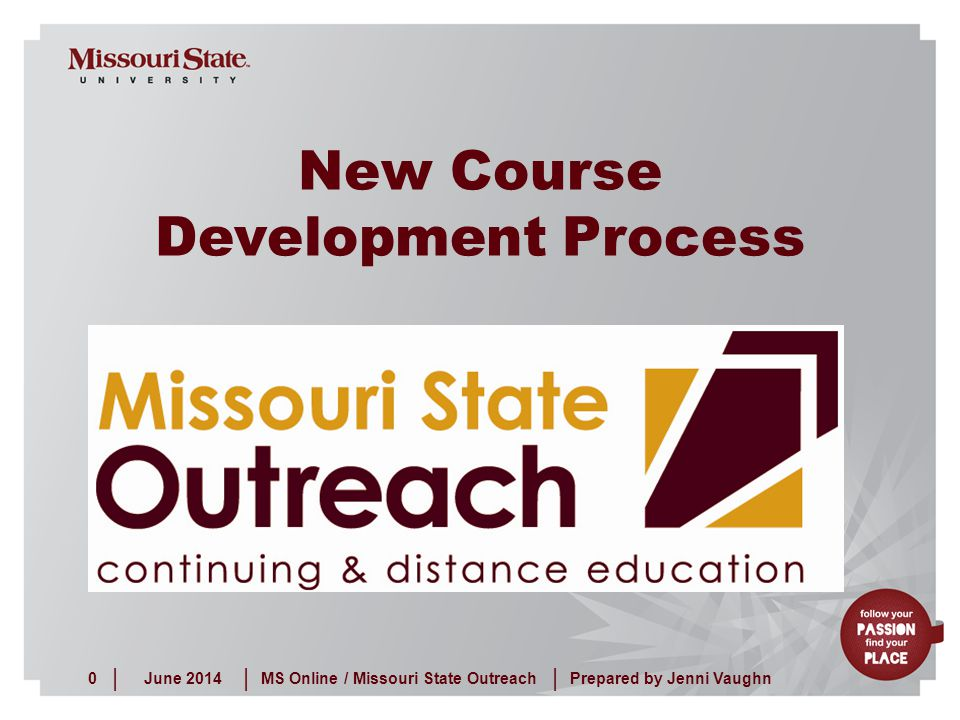 June 20140MS Online / Missouri State Outreach ||| Prepared by Jenni Vaughn New Course Development Process