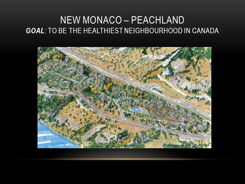 NEW MONACO – PEACHLAND GOAL : TO BE THE HEALTHIEST NEIGHBOURHOOD IN CANADA
