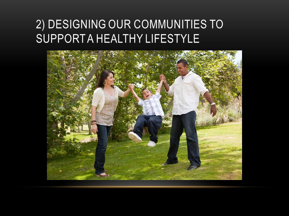 2) DESIGNING OUR COMMUNITIES TO SUPPORT A HEALTHY LIFESTYLE