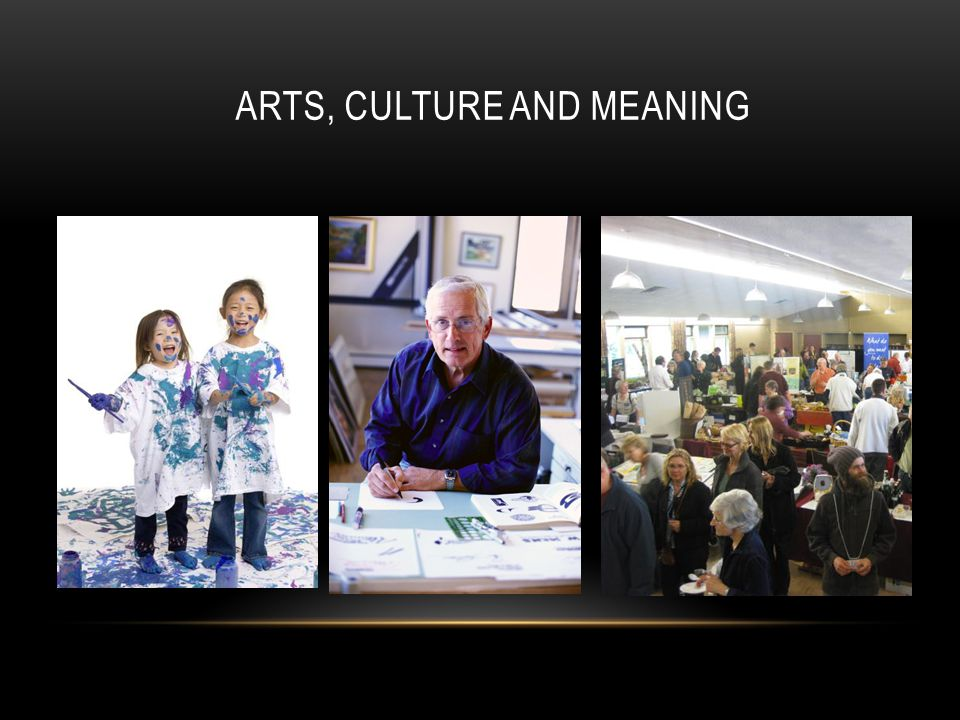 ARTS, CULTURE AND MEANING