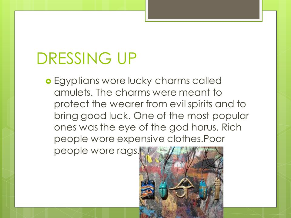 DRESSING UP  Egyptians wore lucky charms called amulets.