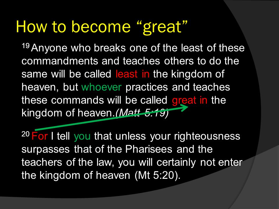 "How to become ""great"" 20 For I tell you that unless your righteousness surpasses that of the Pharisees and the teachers of the law, you will certainly"