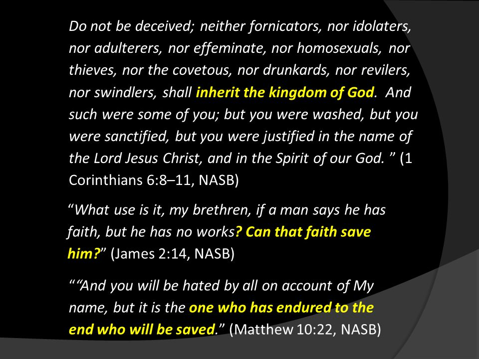 """What use is it, my brethren, if a man says he has faith, but he has no works? Can that faith save him?"" (James 2:14, NASB) """"And you will be hated by"