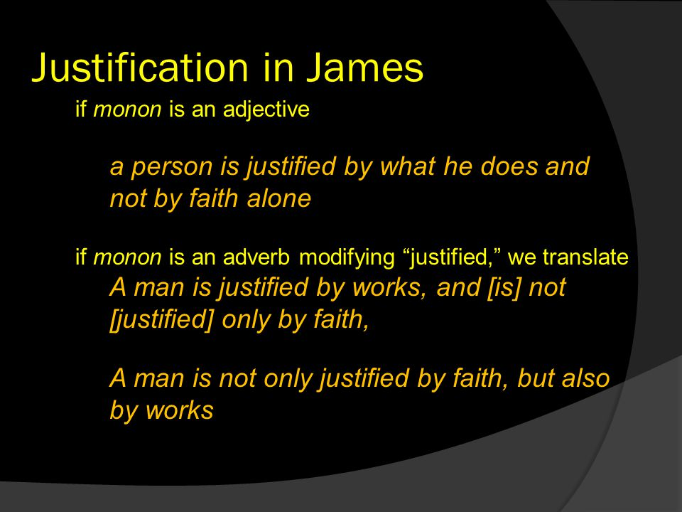 "Justification in James monon if monon is an adjective modifying ""faith,"" we translate: a person is justified by what he does and not by faith alone mo"
