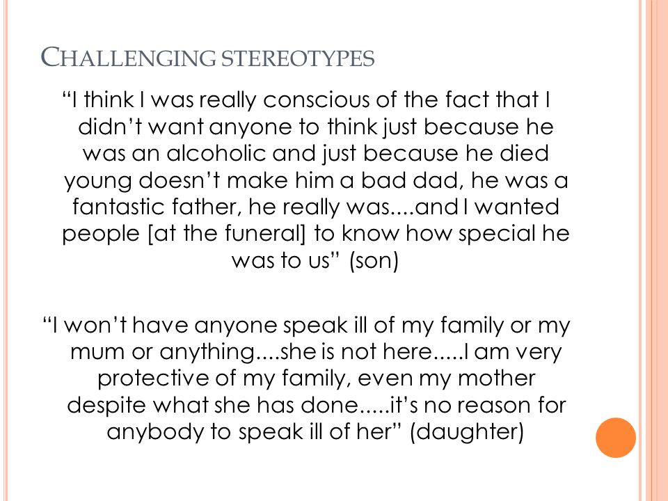 "C HALLENGING STEREOTYPES ""I think I was really conscious of the fact that I didn't want anyone to think just because he was an alcoholic and just beca"