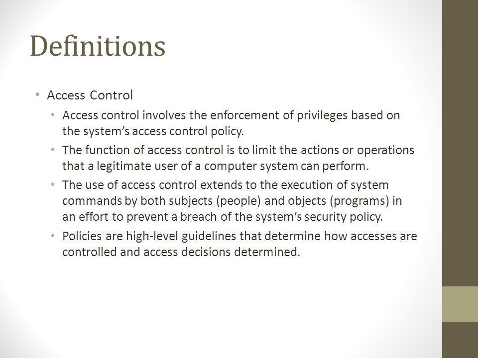 Definitions Access Control Access control involves the enforcement of privileges based on the system's access control policy.