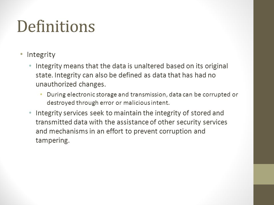 Definitions Confidentiality Confidentiality is said to describe the state in which data is protected from unauthorized disclosure.