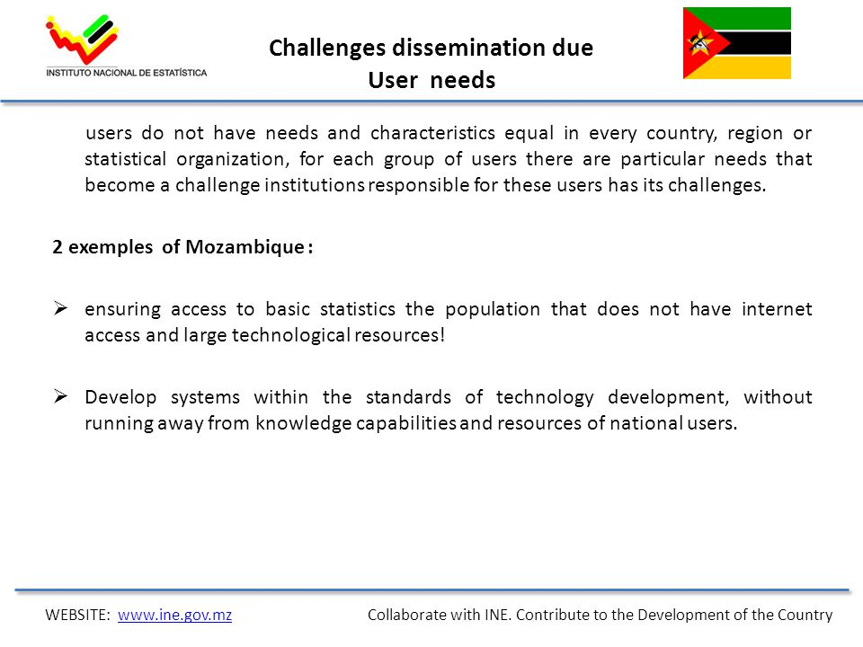 Challenges dissemination due User needs users do not have needs and characteristics equal in every country, region or statistical organization, for each group of users there are particular needs that become a challenge institutions responsible for these users has its challenges.