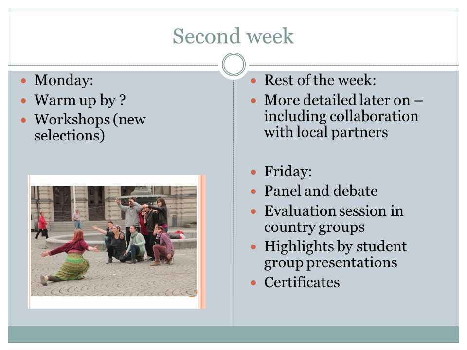 Second week Monday: Warm up by ? Workshops (new selections) Rest of the week: More detailed later on – including collaboration with local partners Fri