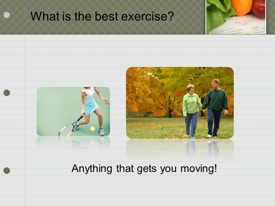 What is the best exercise Anything that gets you moving!