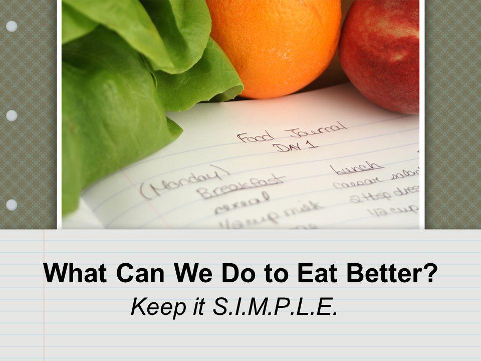 What Can We Do to Eat Better? Keep it S.I.M.P.L.E.