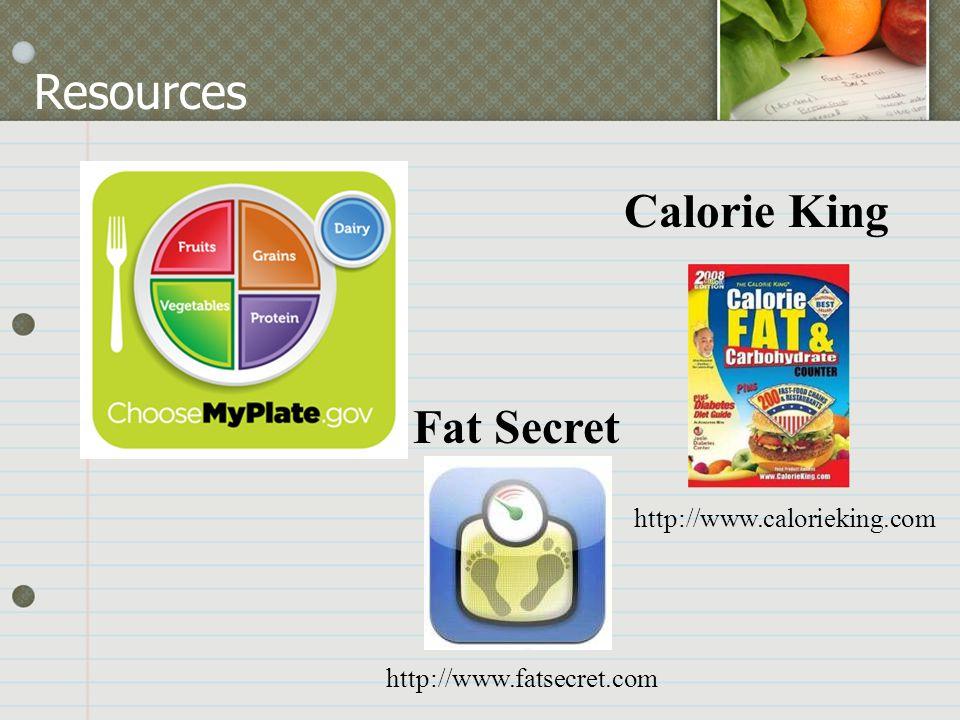 Resources Fat Secret http://www.fatsecret.com http://www.calorieking.com Calorie King
