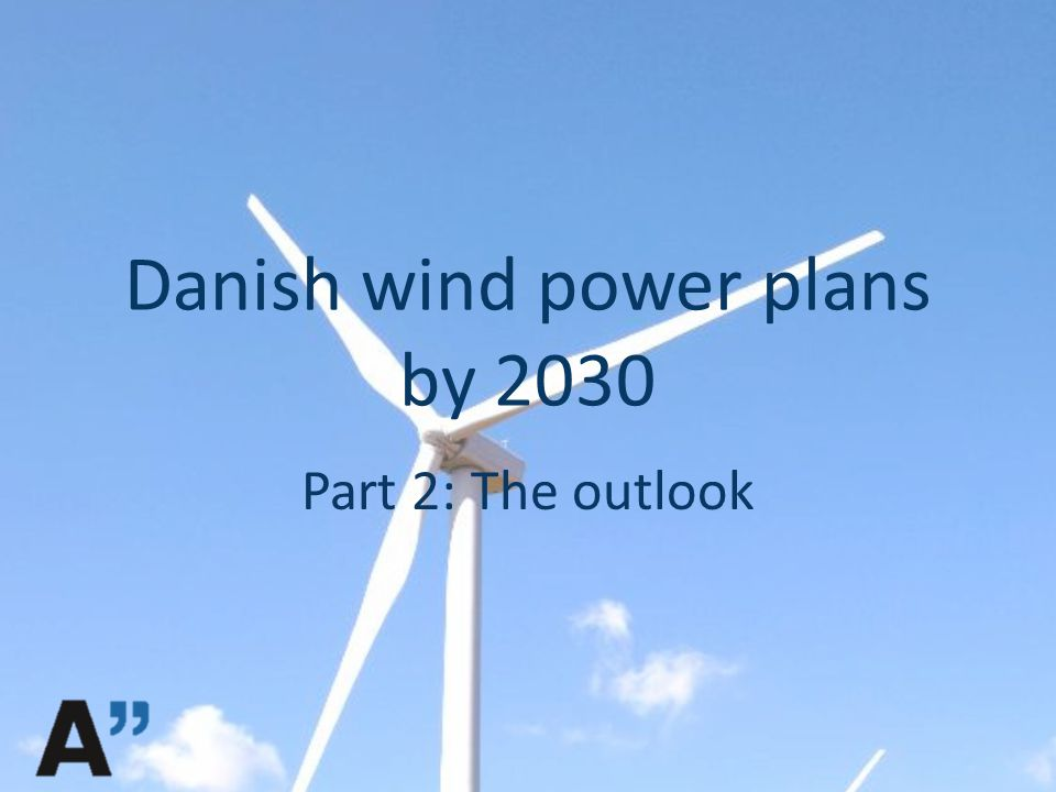 Danish wind power plans by 2030 Part 2: The outlook