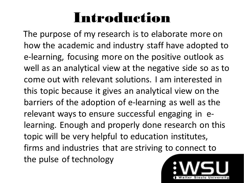 Introduction The purpose of my research is to elaborate more on how the academic and industry staff have adopted to e-learning, focusing more on the p