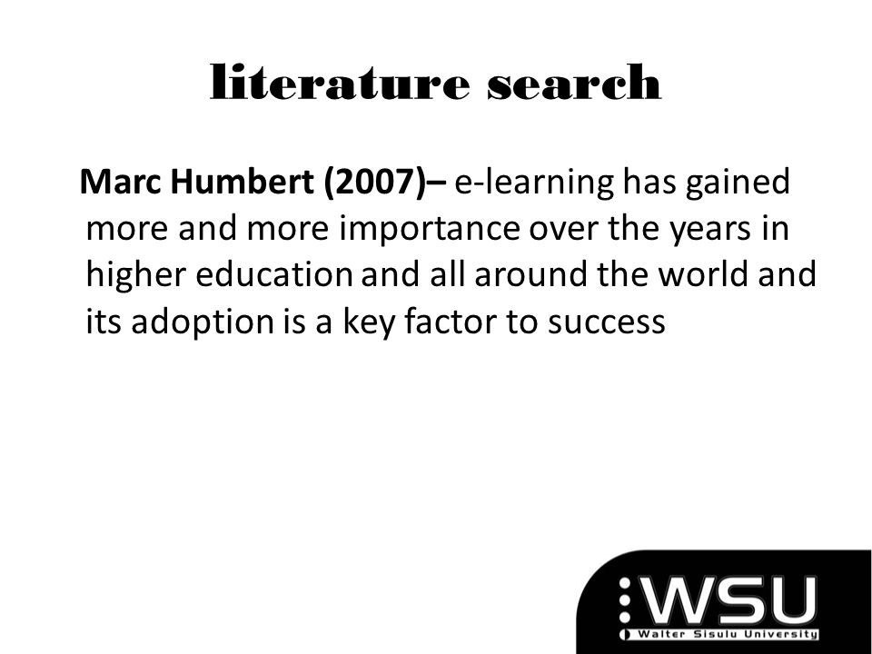 literature search Marc Humbert (2007)– e-learning has gained more and more importance over the years in higher education and all around the world and