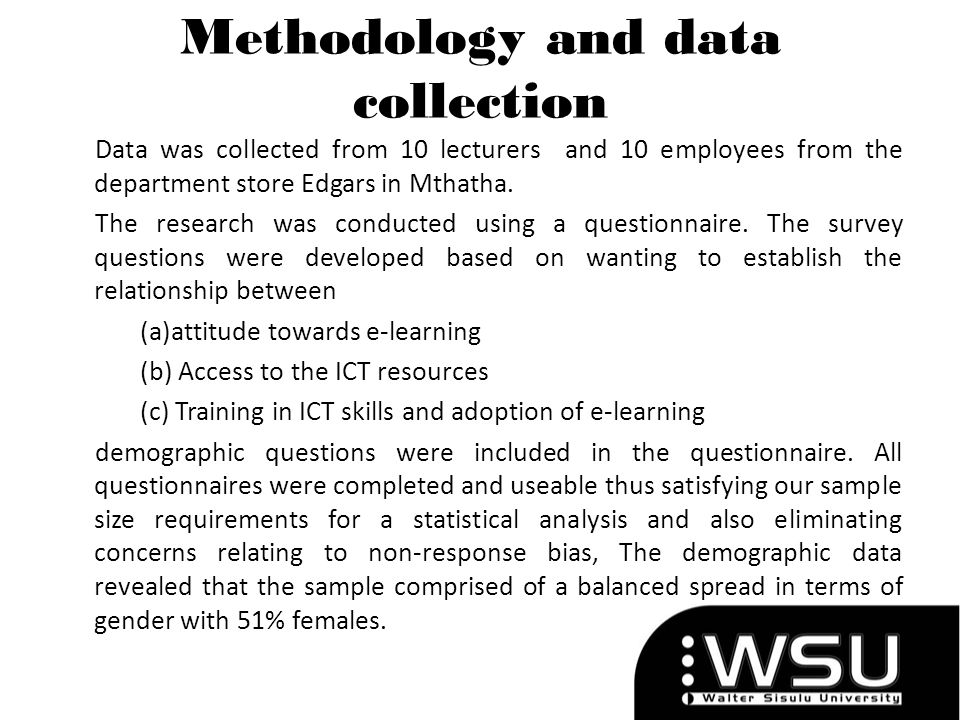 Methodology and data collection Data was collected from 10 lecturers and 10 employees from the department store Edgars in Mthatha. The research was co