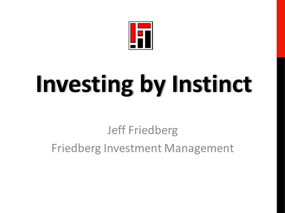 Jeff Friedberg Friedberg Investment Management Investing by InstinctInvesting by Instinct
