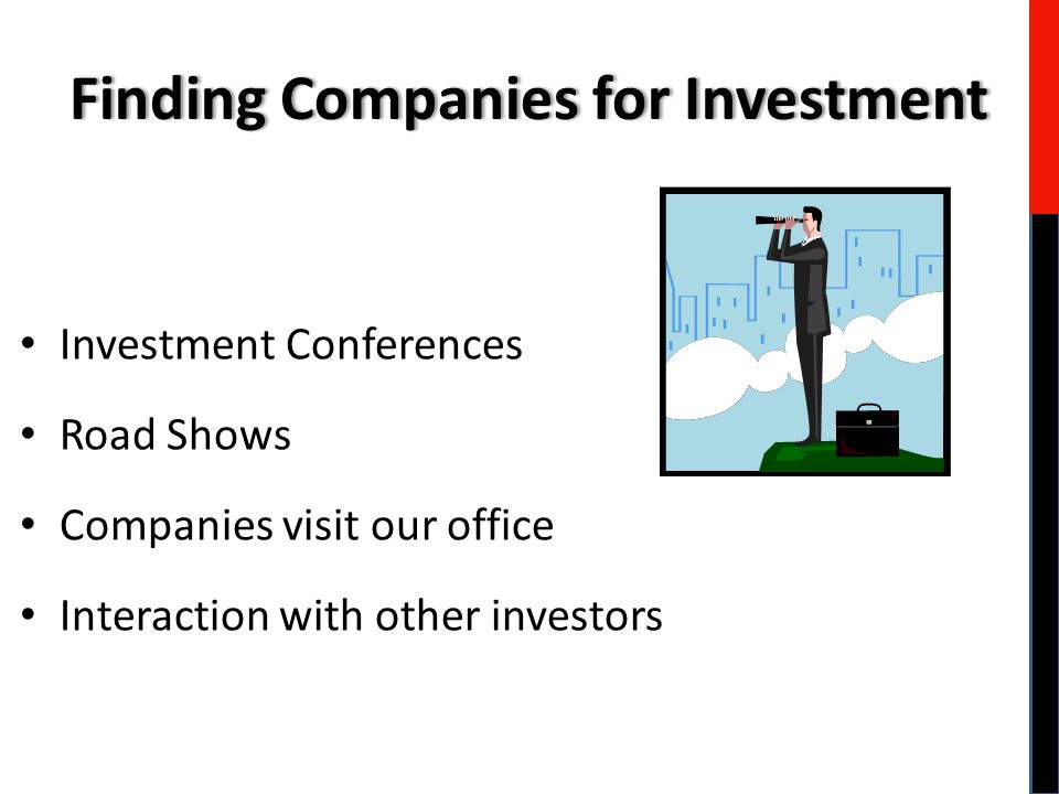 Investment Conferences Road Shows Companies visit our office Interaction with other investors Finding Companies for InvestmentFinding Companies for Investment