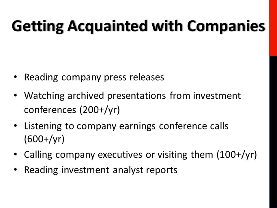 Reading company press releases Watching archived presentations from investment conferences (200+/yr) Listening to company earnings conference calls (6