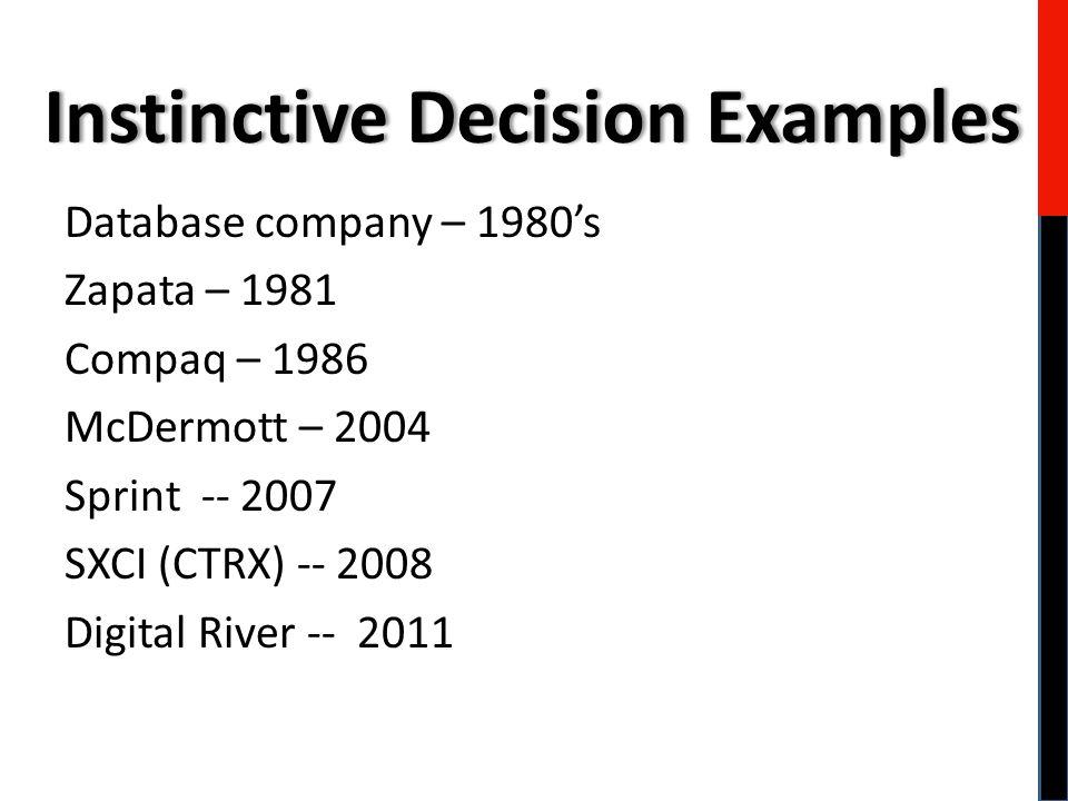 Database company – 1980's Zapata – 1981 Compaq – 1986 McDermott – 2004 Sprint -- 2007 SXCI (CTRX) -- 2008 Digital River -- 2011 Instinctive Decision ExamplesInstinctive Decision Examples