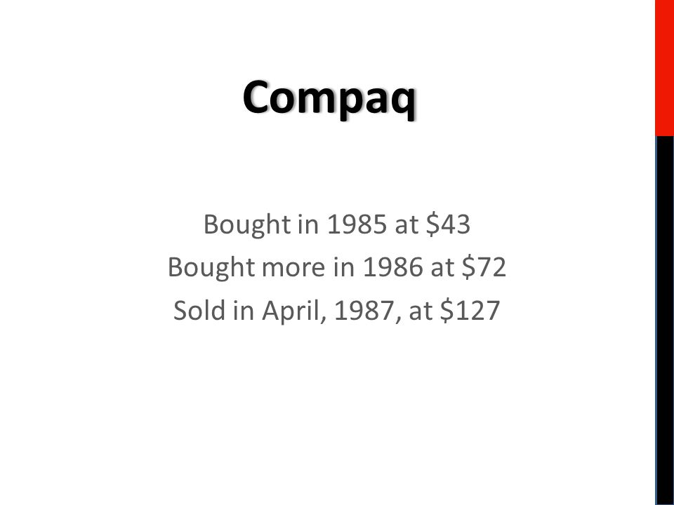 Bought in 1985 at $43 Bought more in 1986 at $72 Sold in April, 1987, at $127 Compaq
