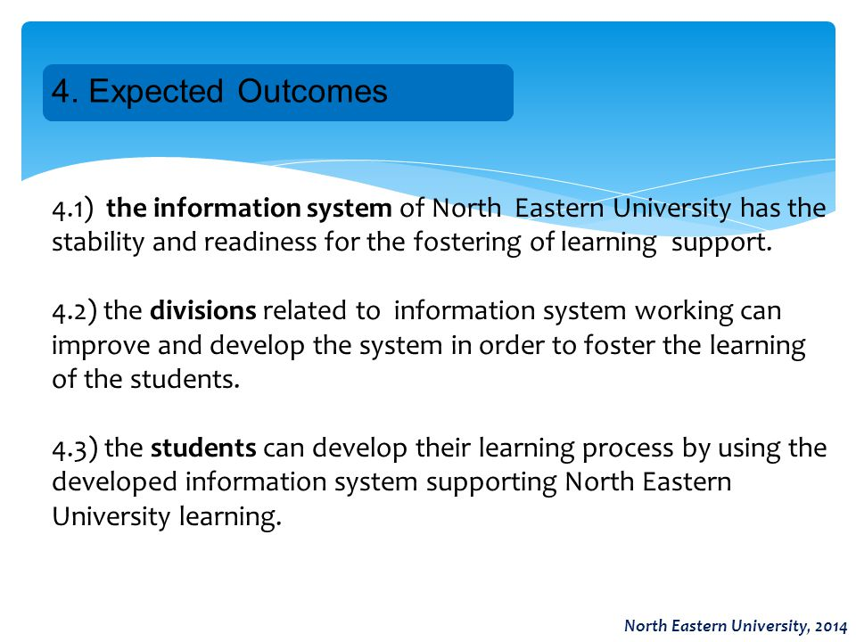 4. Expected Outcomes North Eastern University, 2014 4.1) the information system of North Eastern University has the stability and readiness for the fo