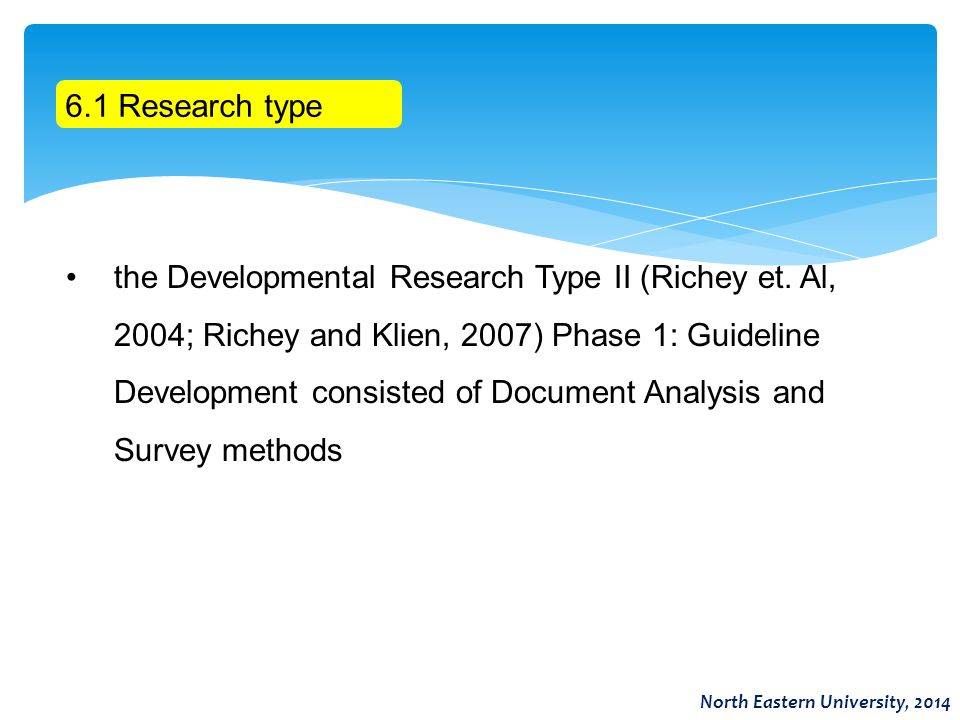 6.1 Research type the Developmental Research Type II (Richey et. Al, 2004; Richey and Klien, 2007) Phase 1: Guideline Development consisted of Documen