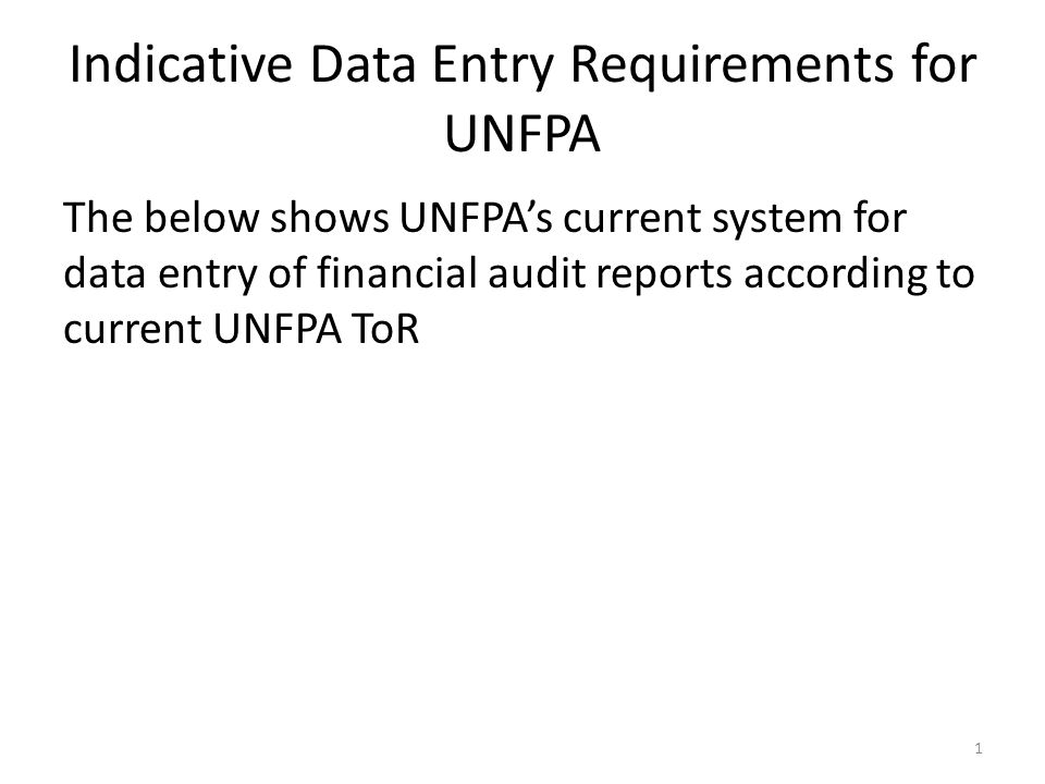 Indicative Data Entry Requirements for UNFPA The below shows UNFPA's current system for data entry of financial audit reports according to current UNFPA ToR 1
