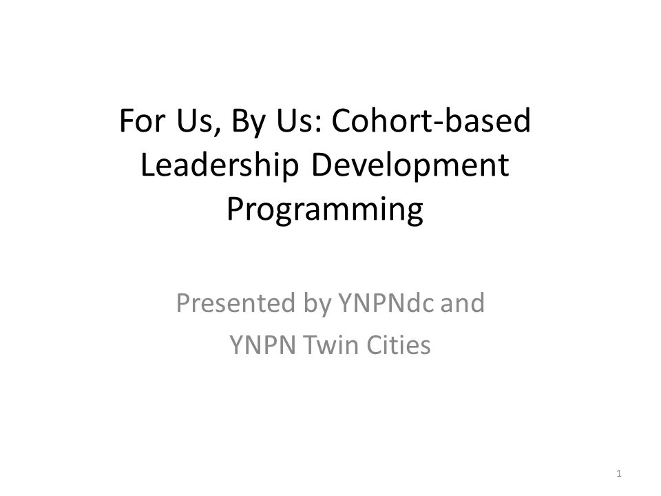 For Us, By Us: Cohort-based Leadership Development Programming Presented by YNPNdc and YNPN Twin Cities 1