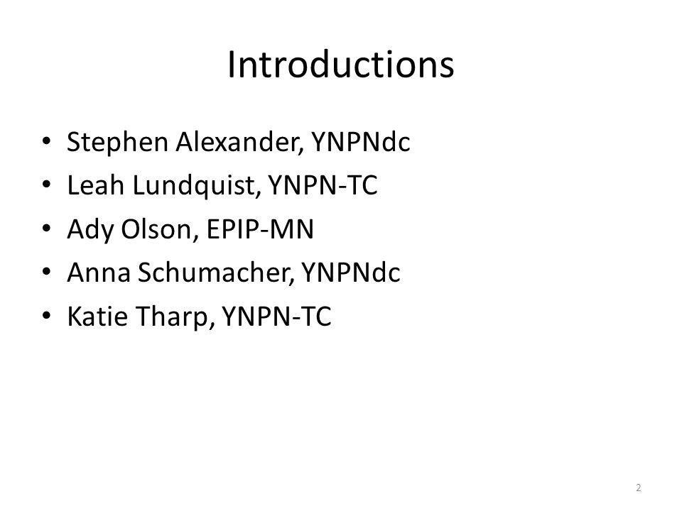 Introductions Stephen Alexander, YNPNdc Leah Lundquist, YNPN-TC Ady Olson, EPIP-MN Anna Schumacher, YNPNdc Katie Tharp, YNPN-TC 2