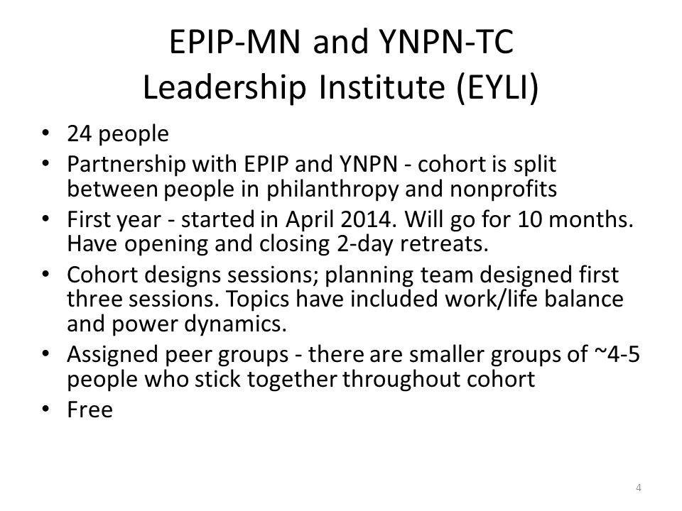 EPIP-MN and YNPN-TC Leadership Institute (EYLI) 24 people Partnership with EPIP and YNPN - cohort is split between people in philanthropy and nonprofits First year - started in April 2014.