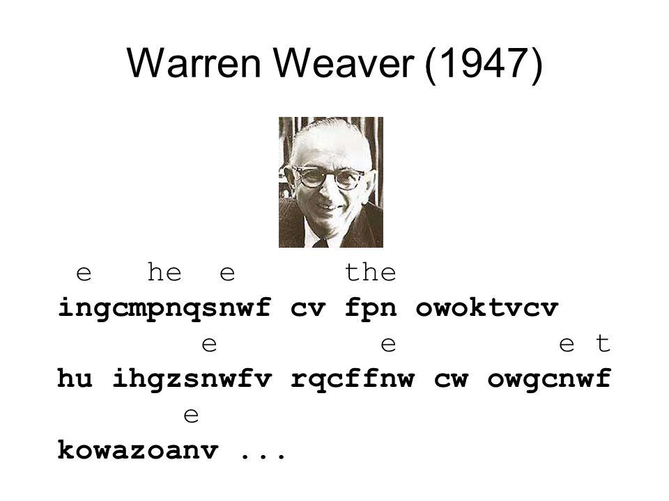 Warren Weaver (1947) e he e the ingcmpnqsnwf cv fpn owoktvcv e e e t hu ihgzsnwfv rqcffnw cw owgcnwf e kowazoanv...