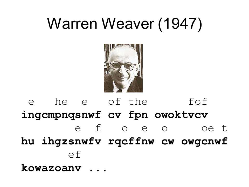 Warren Weaver (1947) e he e of the fof ingcmpnqsnwf cv fpn owoktvcv e f o e o oe t hu ihgzsnwfv rqcffnw cw owgcnwf ef kowazoanv...