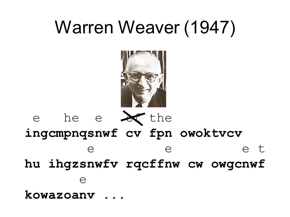 Warren Weaver (1947) e he e of the ingcmpnqsnwf cv fpn owoktvcv e e e t hu ihgzsnwfv rqcffnw cw owgcnwf e kowazoanv...