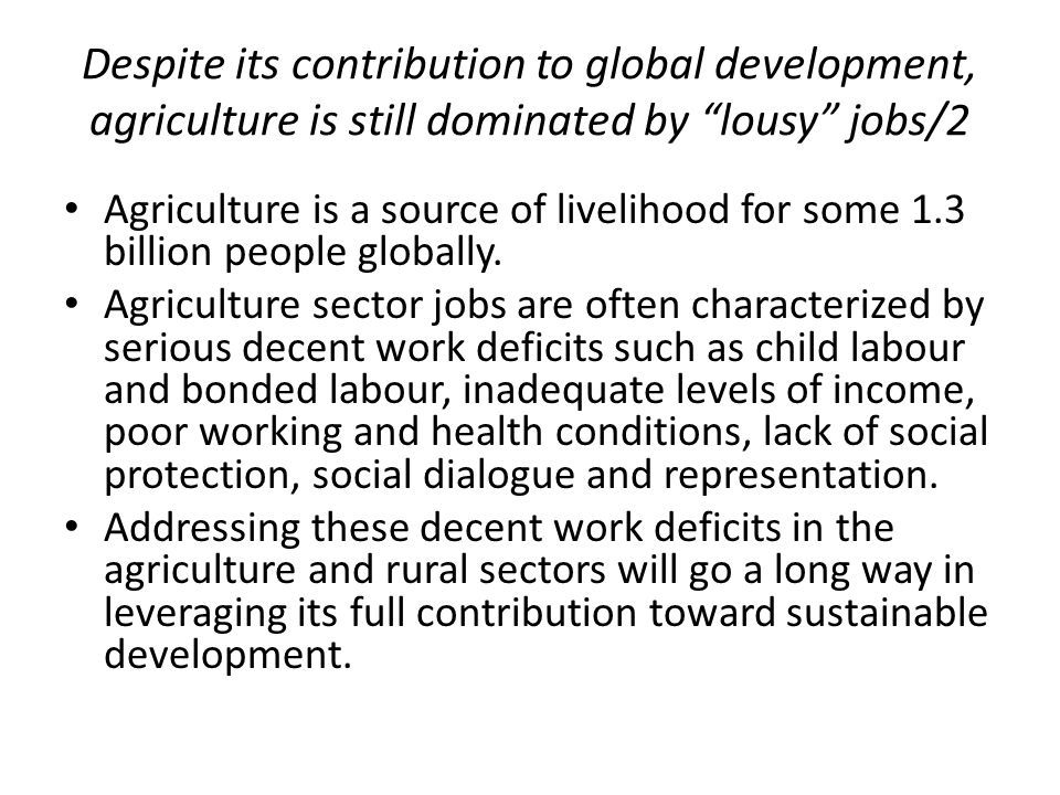 """Despite its contribution to global development, agriculture is still dominated by """"lousy"""" jobs/2 Agriculture is a source of livelihood for some 1.3 bi"""