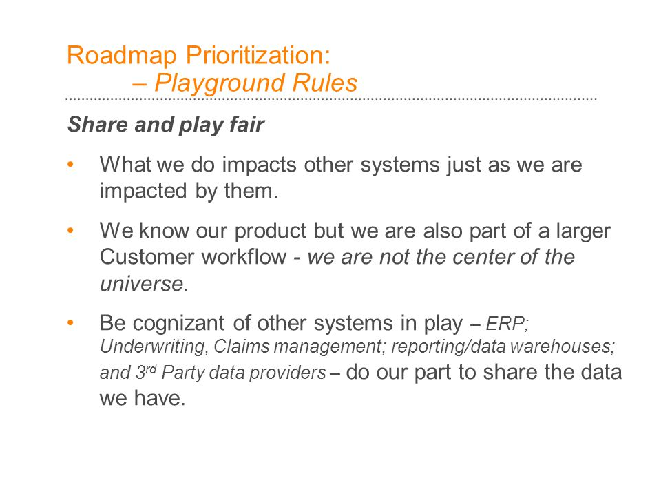 Roadmap Prioritization: – Playground Rules Share and play fair What we do impacts other systems just as we are impacted by them.