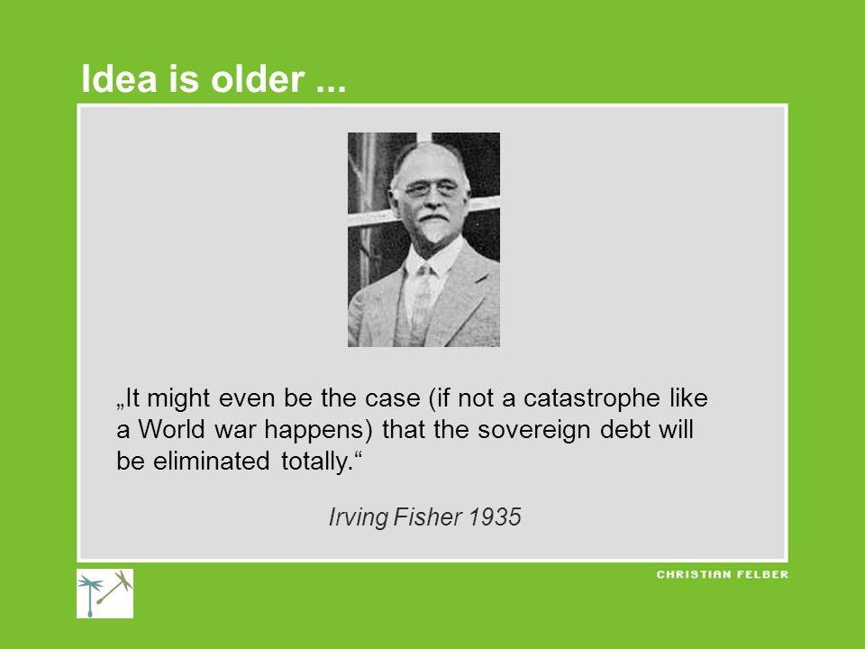 """""""It might even be the case (if not a catastrophe like a World war happens) that the sovereign debt will be eliminated totally. Irving Fisher 1935 Idea is older..."""