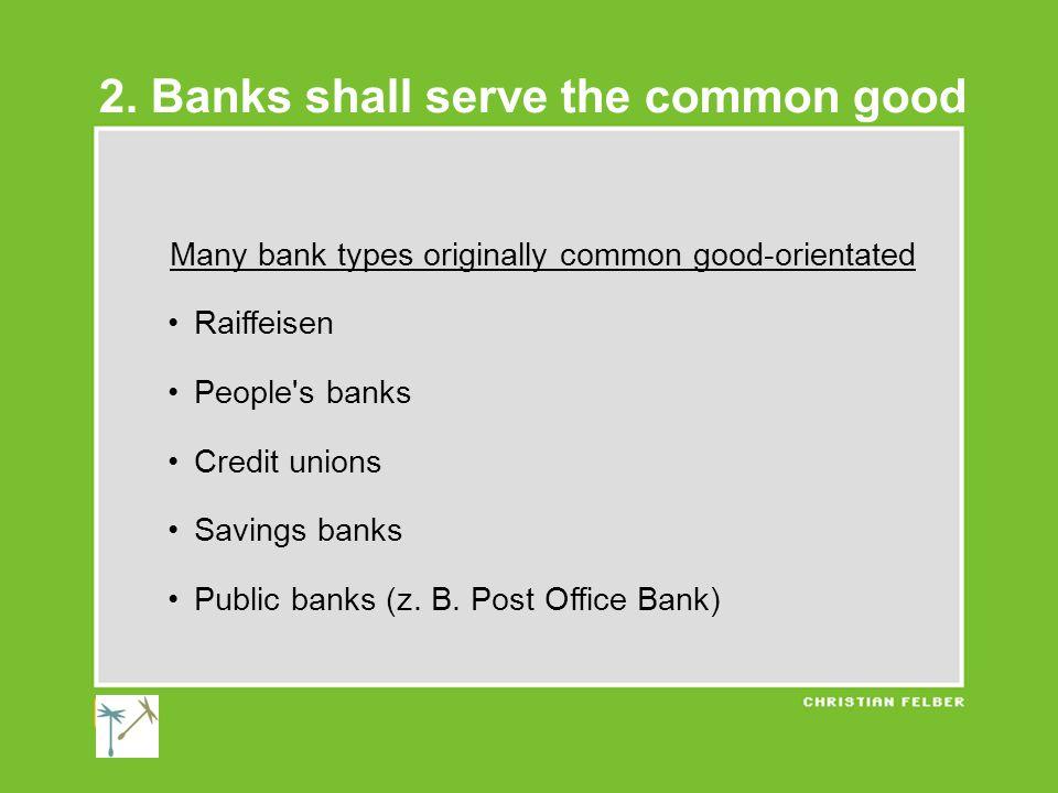 Many bank types originally common good-orientated Raiffeisen People s banks Credit unions Savings banks Public banks (z.