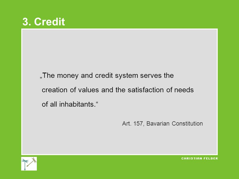 """""""The money and credit system serves the creation of values and the satisfaction of needs of all inhabitants. Art."""
