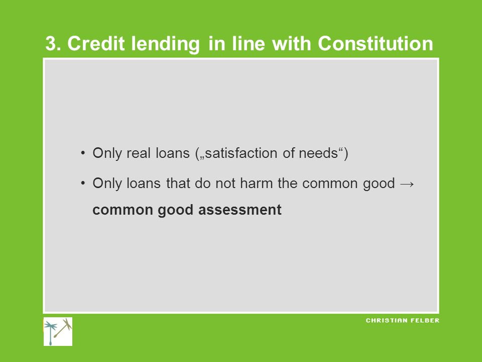 """Only real loans (""""satisfaction of needs ) Only loans that do not harm the common good → common good assessment 3."""